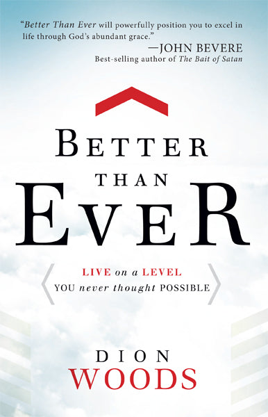 Better Than Ever : Live on a Level You Never Thought Possible