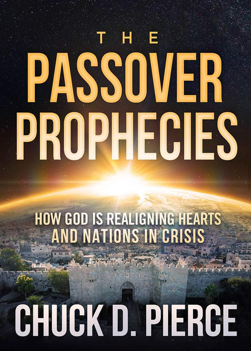 The Passover Prophecies (PRE-ORDER the BOOK NOW) : How God Is Realigning Hearts and Nations in Crisis