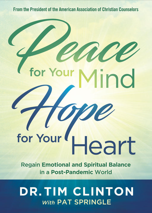 Peace for Your Mind, Hope for Your Heart (PRE-ORDER the BOOK NOW) : Regain Emotional and Spiritual Balance in a Post-Pandemic World