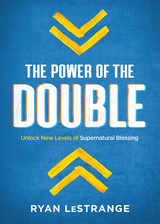 The Power of the Double : Unlock New Levels of Supernatural Blessing