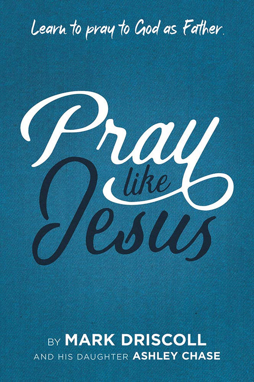 Pray Like Jesus : Learn To Pray To God As Father