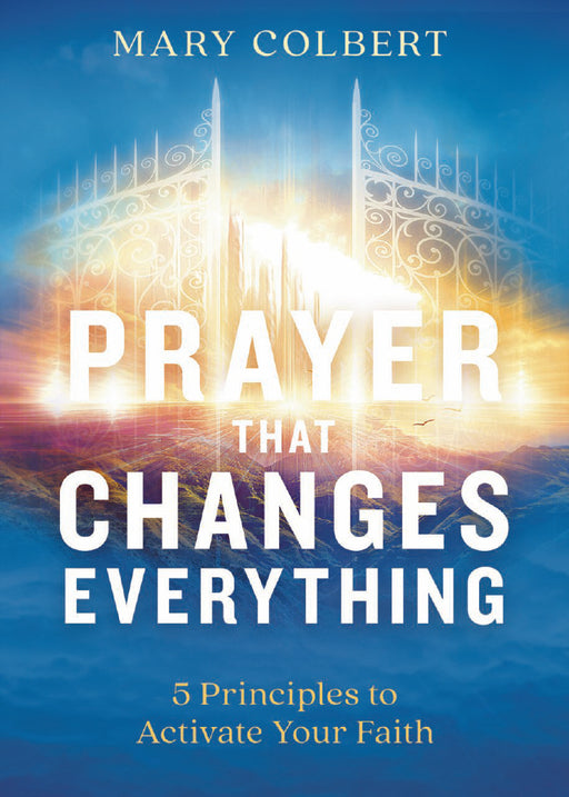 Prayer That Changes Everything : 5 Principles to Activate Your Faith