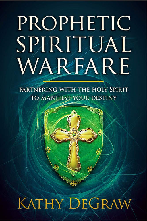 Prophetic Spiritual Warfare : Partnering With the Holy Spirit to Manifest Your Destiny