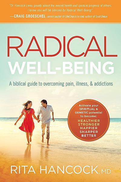 Radical Well-Being : A Biblical Guide to Overcoming Pain, Illness, & Addictions