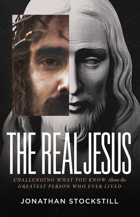 The Real Jesus : Challenging What You Know About the Greatest Person Who Ever Lived