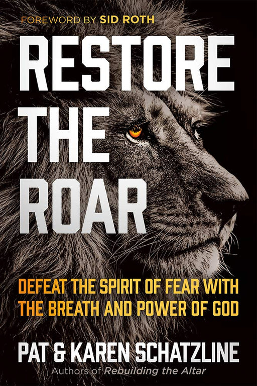 Restore the Roar : Defeat the Spirit of Fear with the Breath and Power of God