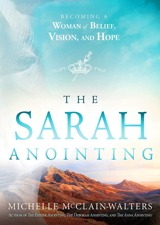 The Sarah Anointing : Become a Woman of Belief, Vision, and Hope