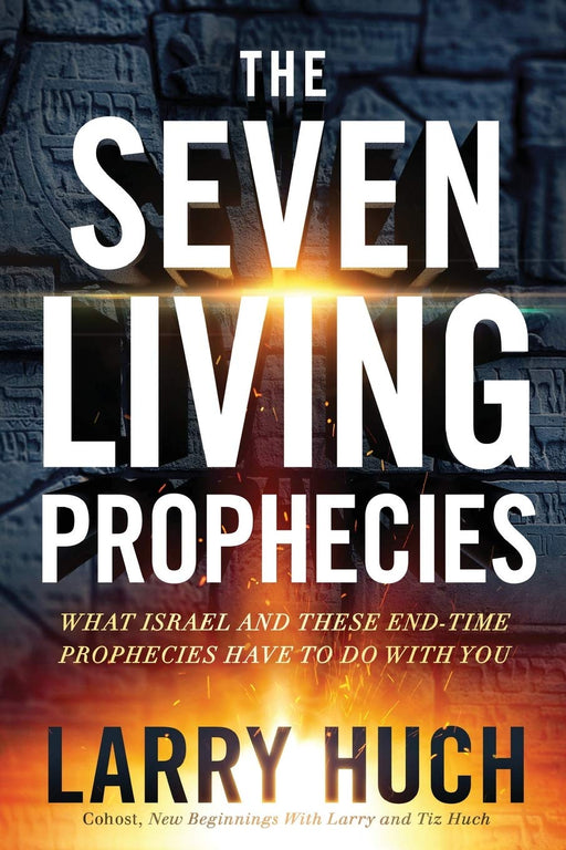 The Seven Living Prophecies : What Israel and These End-Time Prophecies Have to Do With You
