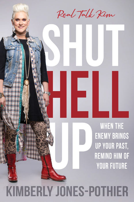 Shut Hell Up : When the Enemy Brings Up Your Past, Remind Him of Your Future