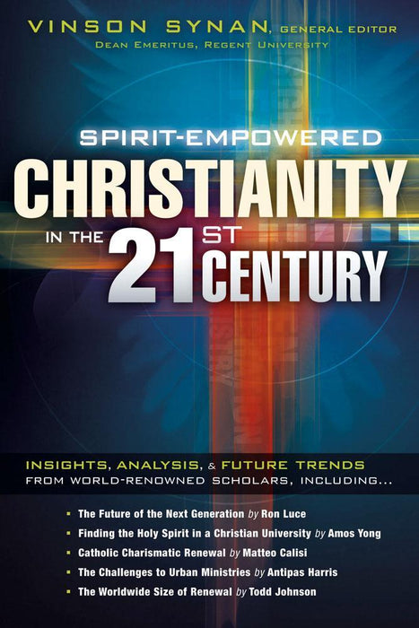 Spirit-Empowered Christianity in the 21st Century : Insights, Analysis, and Future Trends from World-Renowned Scholars