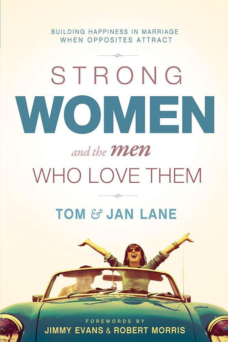 Strong Women and the Men Who Love Them : Building Happiness In Marriage When Opposites Attract