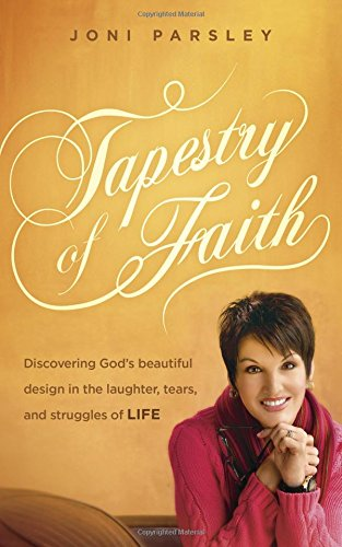 Tapestry of Faith : Discovering God's Beautiful Design in the Laughter, Tears, and Struggles of Life