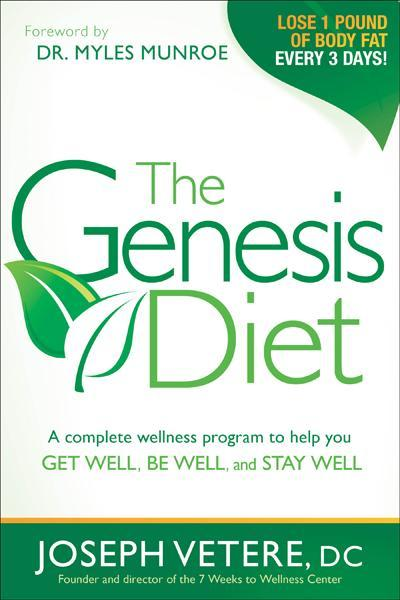 The Genesis Diet : A Complete Wellness Program to Help you Get Well, Be Well, and Stay Well