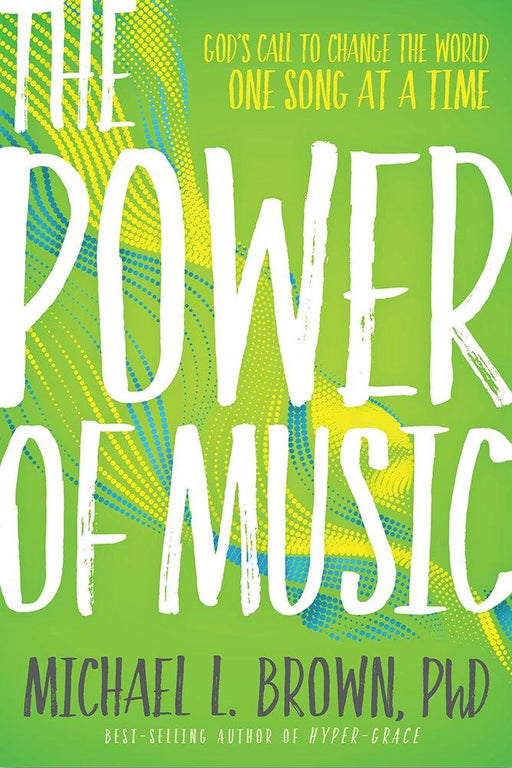 The Power of Music : God's Call to Change the World One Song at a Time