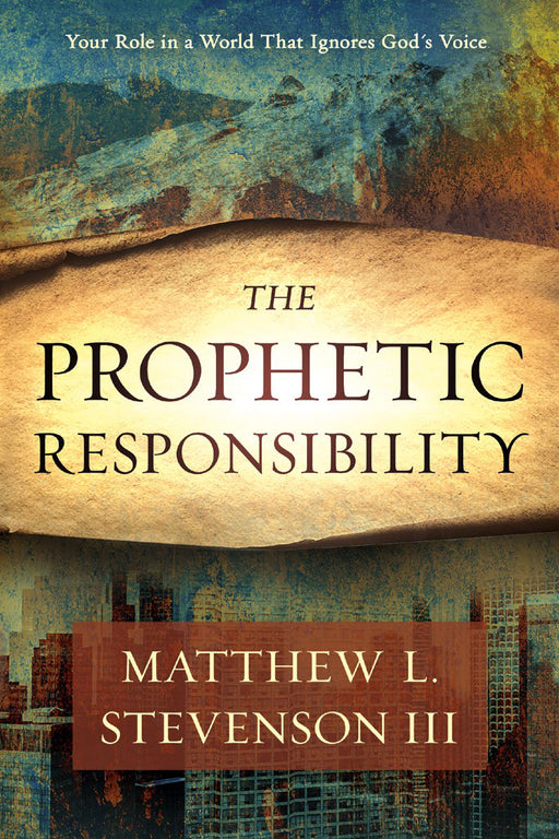 The Prophetic Responsibilty : Your Role in a World That Ignores God's Voice