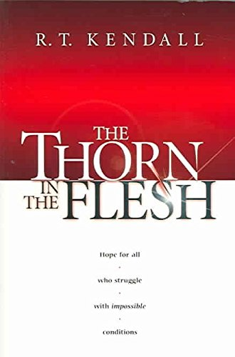 The Thorn In the Flesh : Hope for All Who Struggle With Impossible Conditions