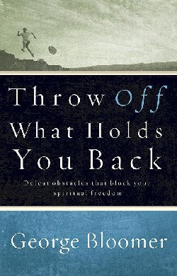 Throw Off What Holds You Back : Defeat obstacles that block your spiritual freedom