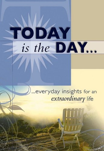 Today Is The Day : …everyday insights for an extraordinary life