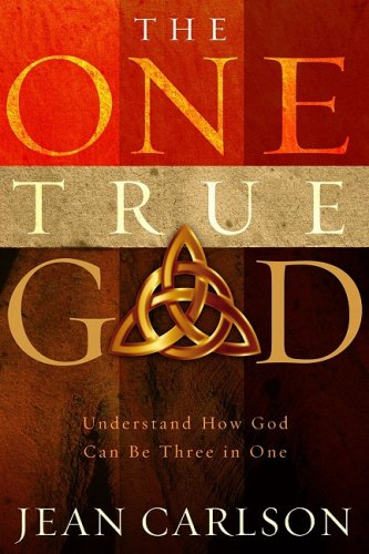 The One True God : Understand How God Can Be Three in One