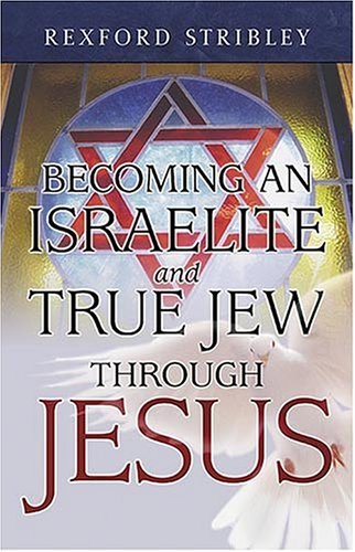 Becoming An Israelite & True Jew Through Jesus