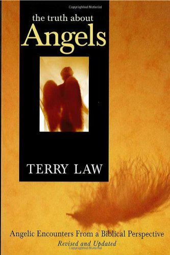 The Truth About Angels (Revised) : Angelic Encounters from a Biblical Perspective