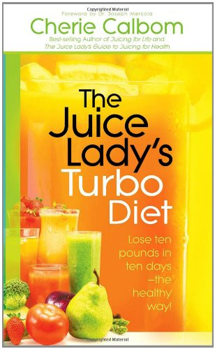 The Juice Lady's Turbo Diet : Lose Ten Pounds in Ten Days—the Healthy Way!