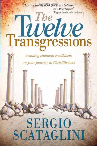 Twelve Transgressions : Avoiding common roadblocks on your journey to Christlikeness