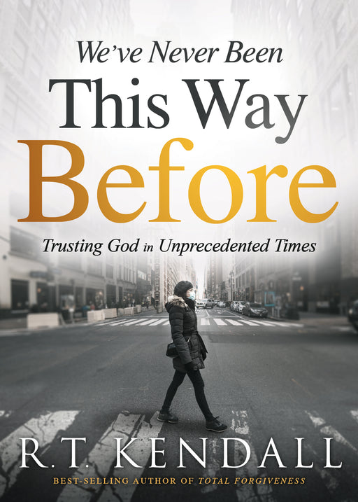 We've Never Been This Way Before : Trusting God in Unprecedented Times