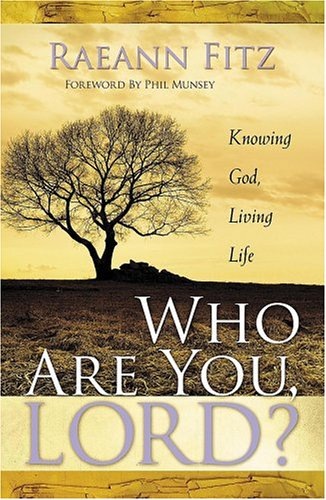 Who Are You Lord? : Knowing God, Living Life