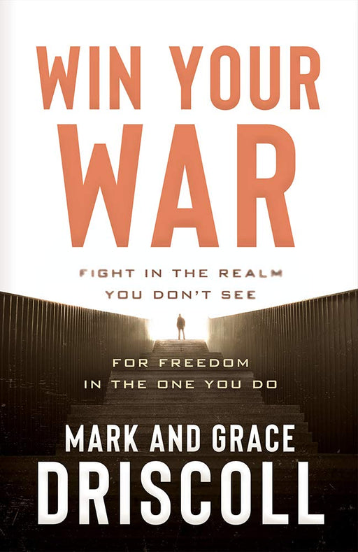 Win Your War : FIGHT in the Realm You Don't See for FREEDOM in the One You Do