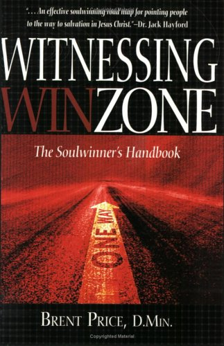 The Witnessing Winzone : The Soulwinner's Handbook