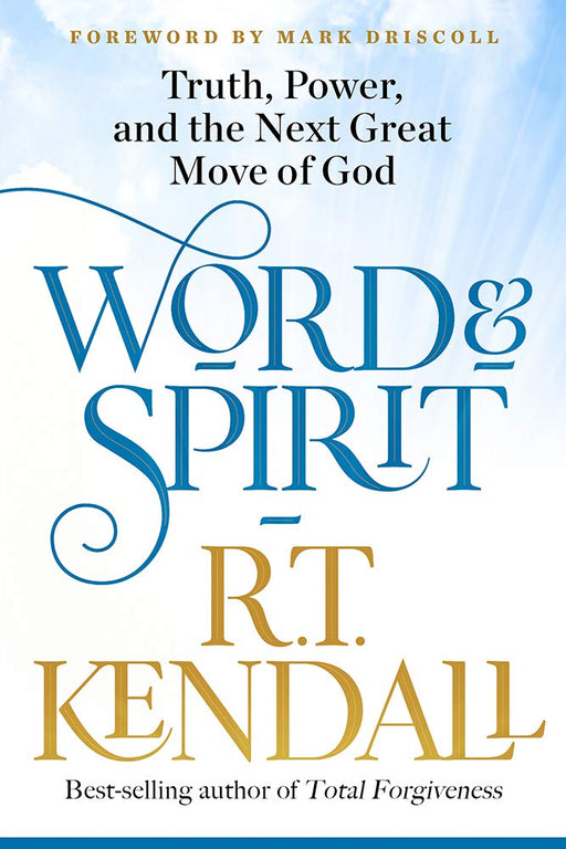 Word and Spirit : Truth, Power, and the Next Great Move of God