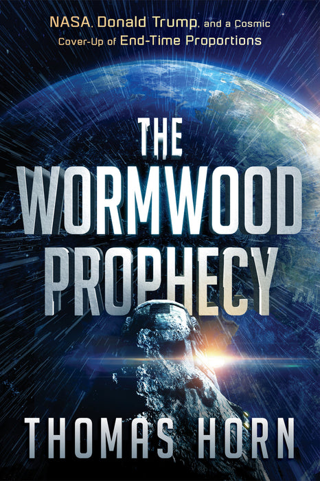 The Wormwood Prophecy : NASA, Donald Trump, and a Cosmic Cover‐Up of End‐Time Proportions