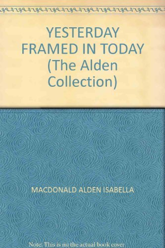 Yesterday Framed In Today : The Alden Collection