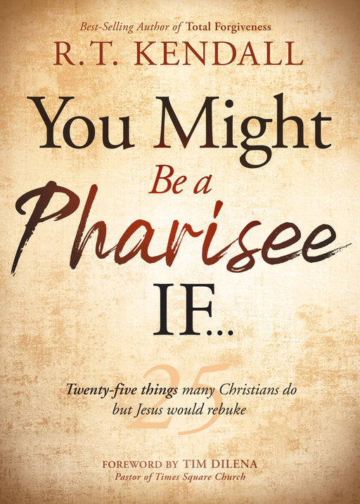 You Might Be a Pharisee If... : Twenty‐Five Things Many Christians Do, But Jesus Would Rebuke