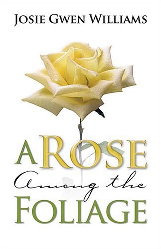 A Rose Among The Foliage : A Novel