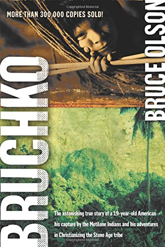 Bruchko : The Astonishing True Story of a 19-Year-Old American, His Capture by the Motilone Indians and His Adventures in Christianizing the Stone Age Tribe