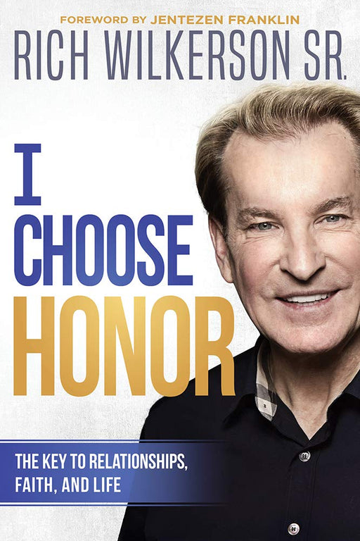 I Choose Honor : The Key to Relationships, Faith, and Life