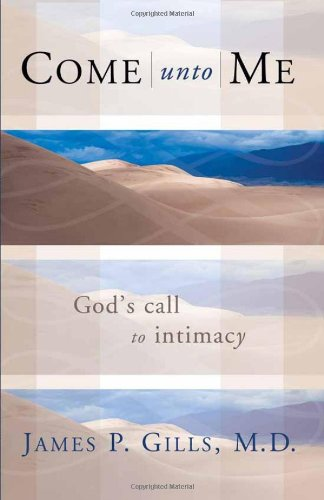 Come Unto Me : God's Call to Intimacy