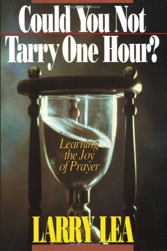 Could You Not Tarry : Learning the Joy of Prayer