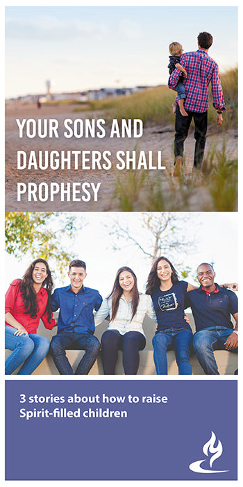 eBook018 - YOUR SONS AND DAUGHTERS SHALL PROPHESY : 3 Stories About How to Raise Spirit-Filled Children