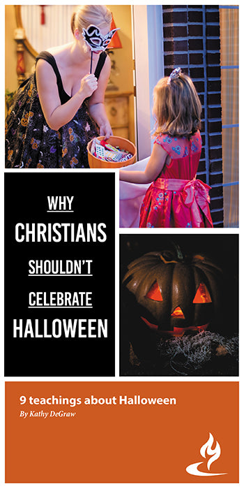 eBook034 - WHY CHRISTIANS SHOULDN'T CELEBRATE HALLOWEEN : 9 Teachings About Halloween - by Kathy DeGraw