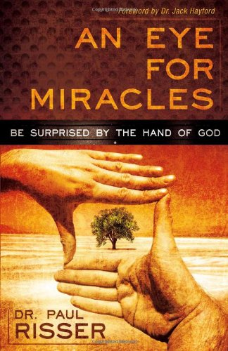 An Eye for Miracles : Be Surprised by the Hand of God