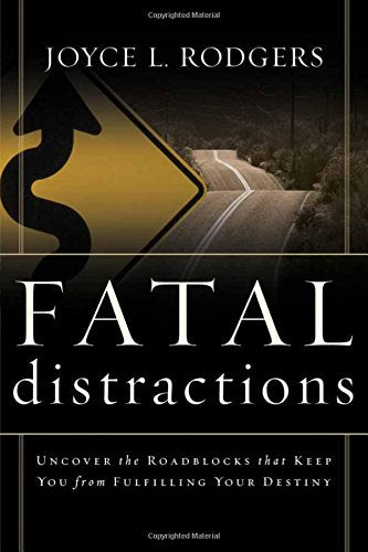 Fatal Distractions : Uncover the roadblocks that keep you from fulfilling your destiny