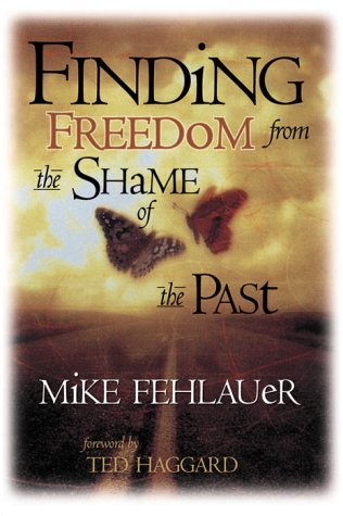Finding Freedom From the Shame of the Past : Scriptural principles to help us understand our true value