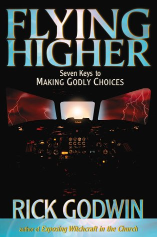 Flying Higher : Seven keys to making Godly choices