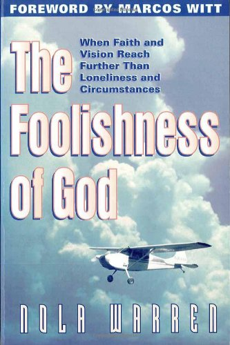 Foolishness Of God : When Faith & Vision Reach Further Than Loneliness & Circumstances