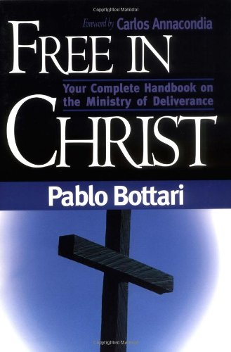 Free In Christ : Your complete handbook on the ministry of deliverance