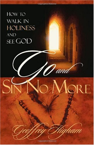 Go And Sin No More : How to Walk in Holiness and See God