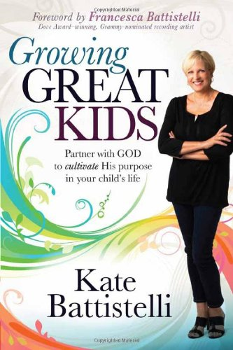 Growing Great Kids : Partner With God to Cultivate His Purpose in Your Child's Life
